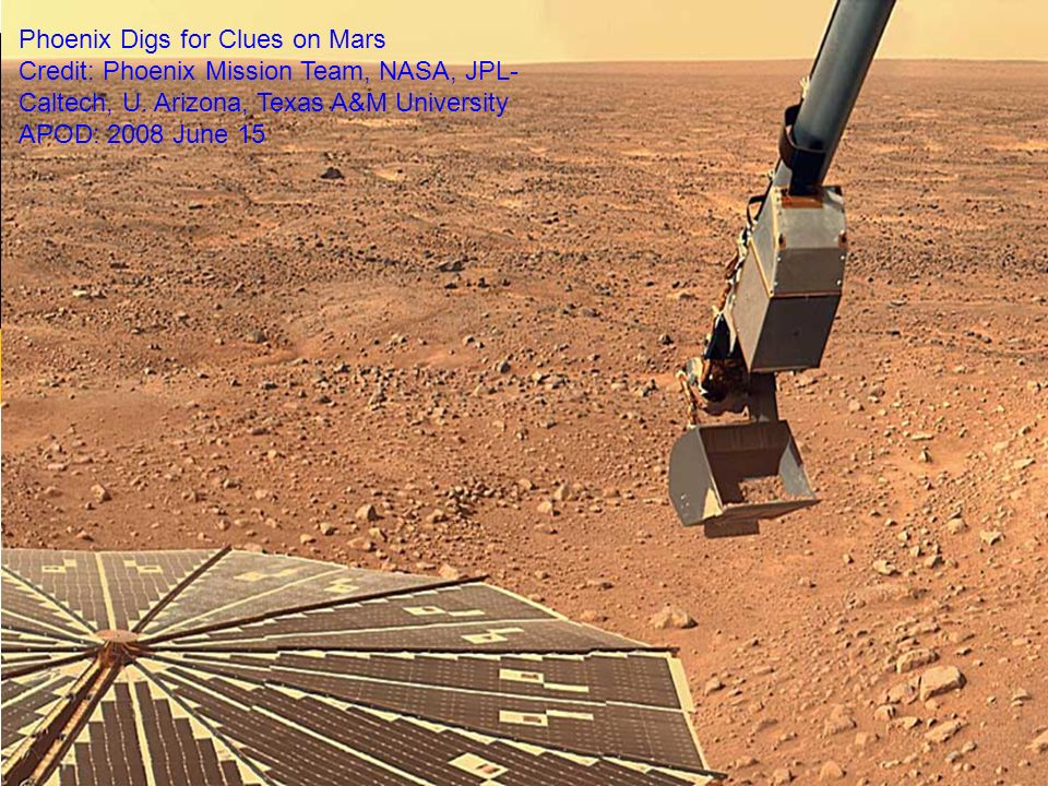 57 Phoenix Digs for Clues on Mars Credit: Phoenix Mission Team, NASA, JPL- Caltech, U.