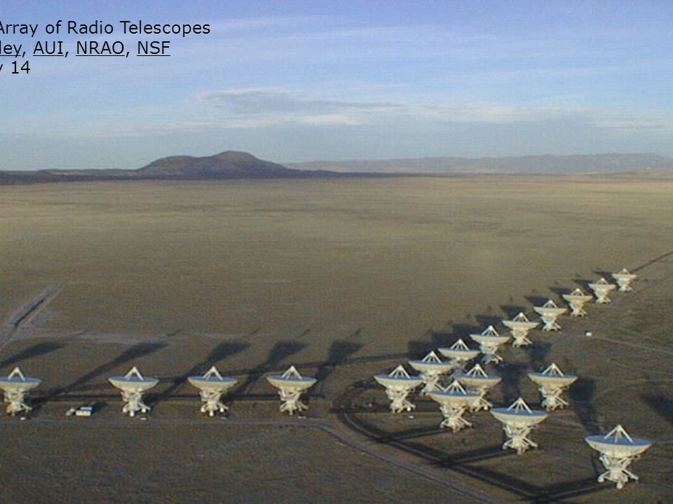 The Very Large Array of Radio Telescopes Credit: Dave Finley, AUI, NRAO, NSFDave FinleyAUINRAONSF APOD: 2006 May 14