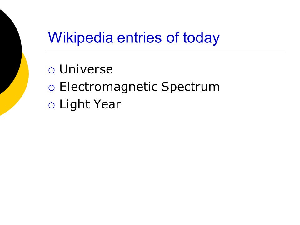 Wikipedia entries of today Universe Electromagnetic Spectrum Light Year