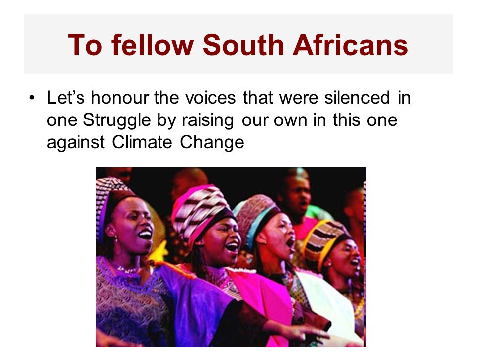 To fellow South Africans Lets honour the voices that were silenced in one Struggle by raising our own in this one against Climate Change