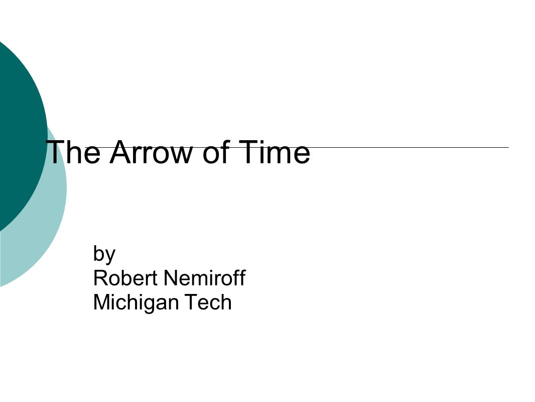 The Arrow of Time by Robert Nemiroff Michigan Tech