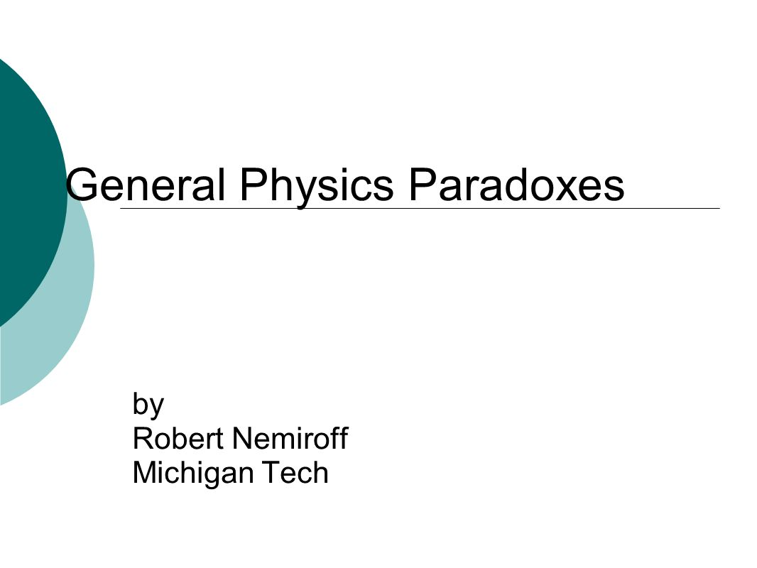 General Physics Paradoxes by Robert Nemiroff Michigan Tech