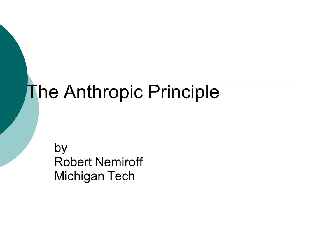 The Anthropic Principle by Robert Nemiroff Michigan Tech