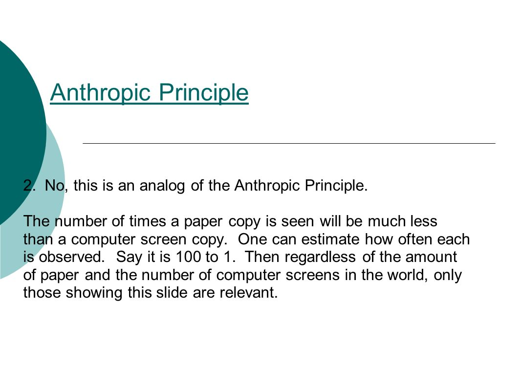 Anthropic Principle 2. No, this is an analog of the Anthropic Principle. The number of times a paper copy is seen will be much less than a computer sc