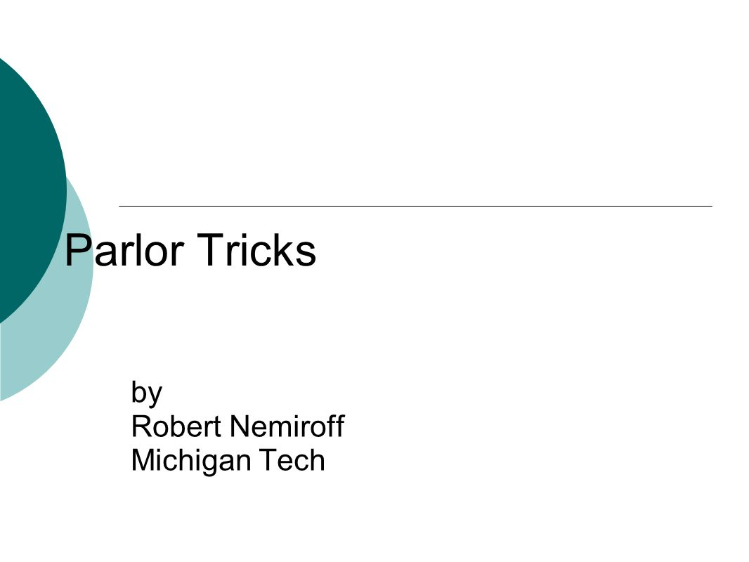 Parlor Tricks by Robert Nemiroff Michigan Tech