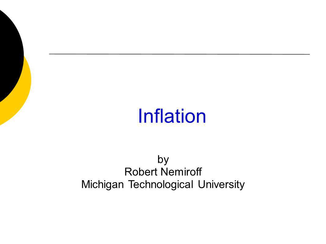 Inflation by Robert Nemiroff Michigan Technological University