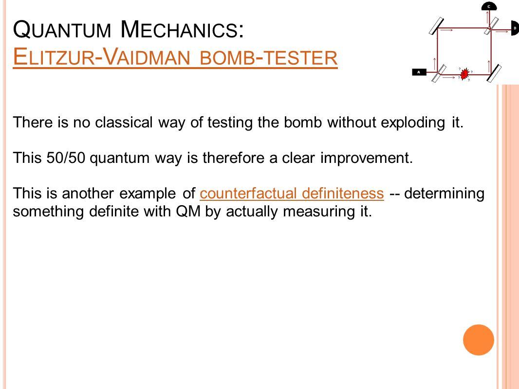 Q UANTUM M ECHANICS : E LITZUR -V AIDMAN BOMB - TESTER E LITZUR -V AIDMAN BOMB - TESTER There is no classical way of testing the bomb without explodin