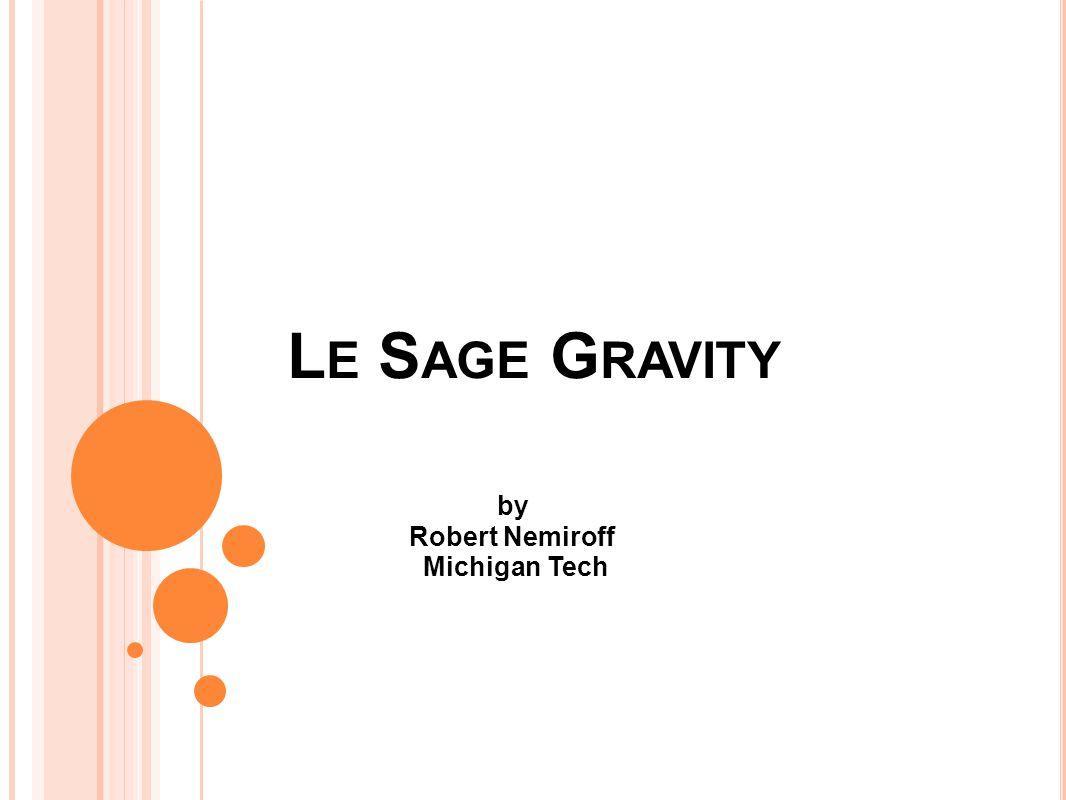 L E S AGE G RAVITY by Robert Nemiroff Michigan Tech