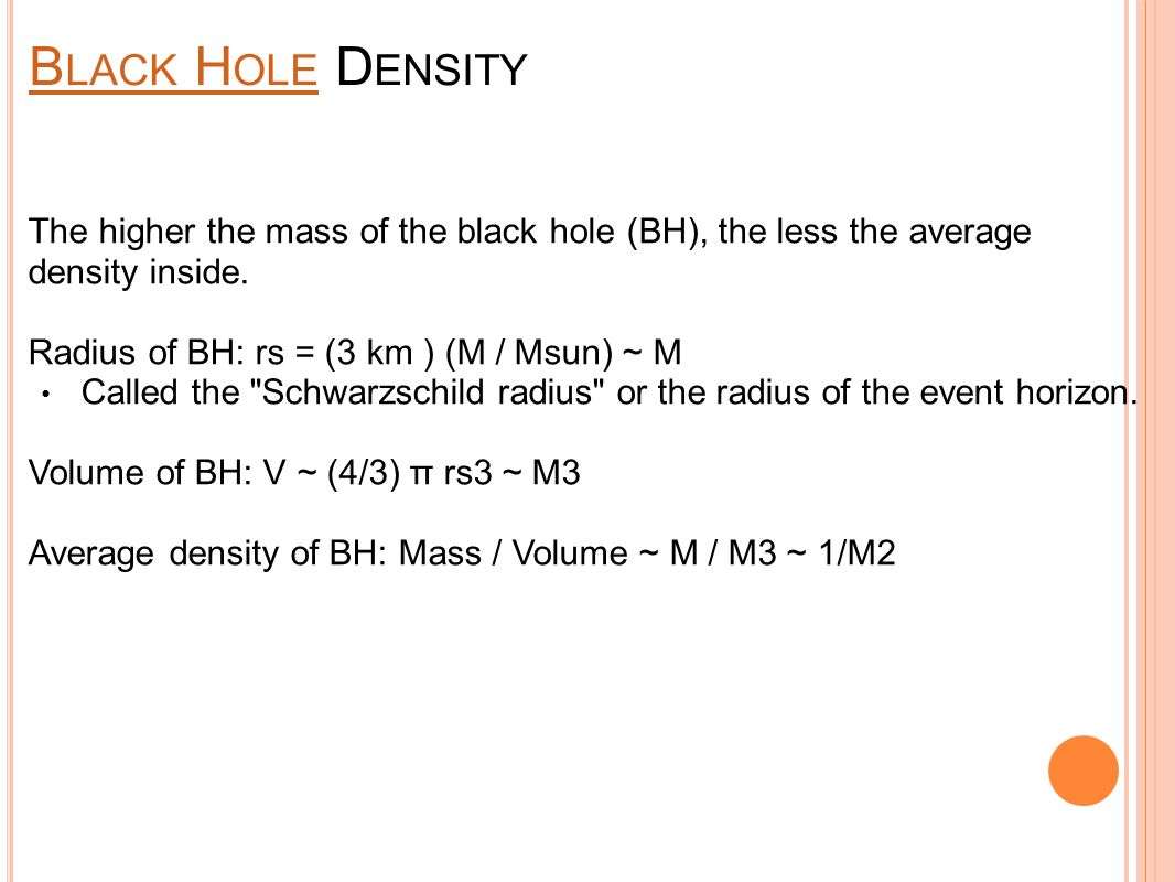 B LACK H OLE B LACK H OLE D ENSITY The higher the mass of the black hole (BH), the less the average density inside.