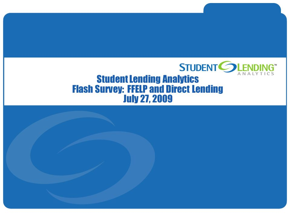 Slide 1© Student Lending Analytics, LLC Student Lending Analytics Flash Survey: FFELP and Direct Lending July 27, 2009
