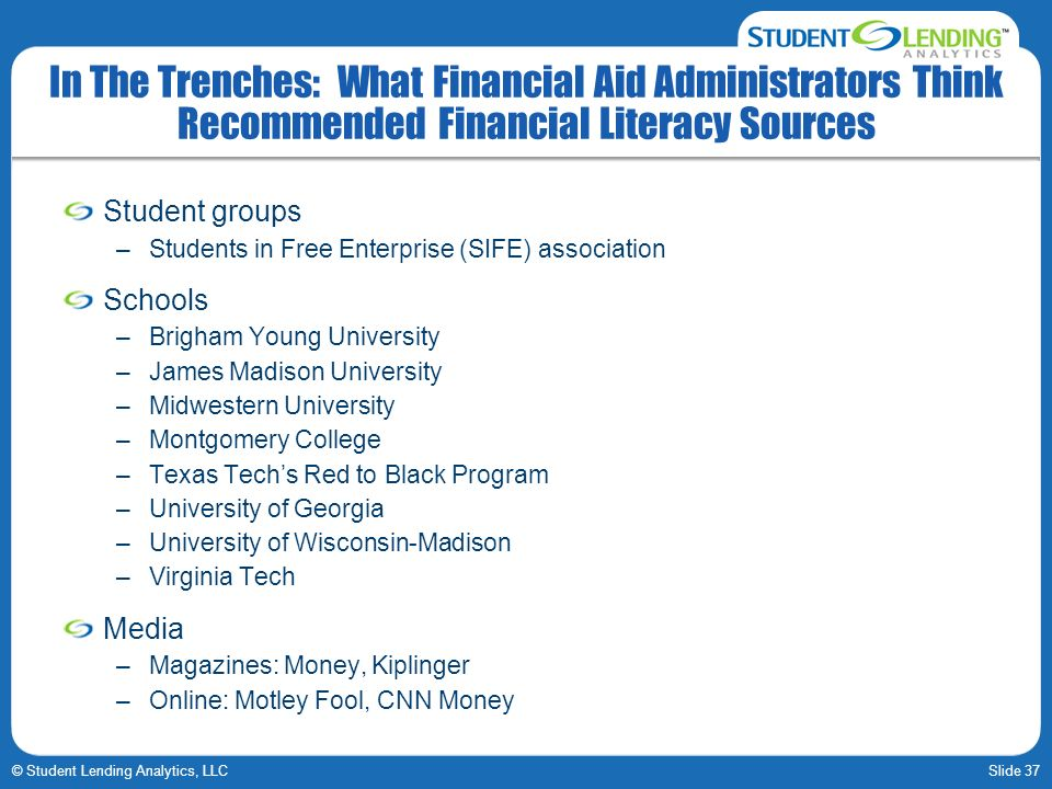 Slide 37© Student Lending Analytics, LLC In The Trenches: What Financial Aid Administrators Think Recommended Financial Literacy Sources Student group