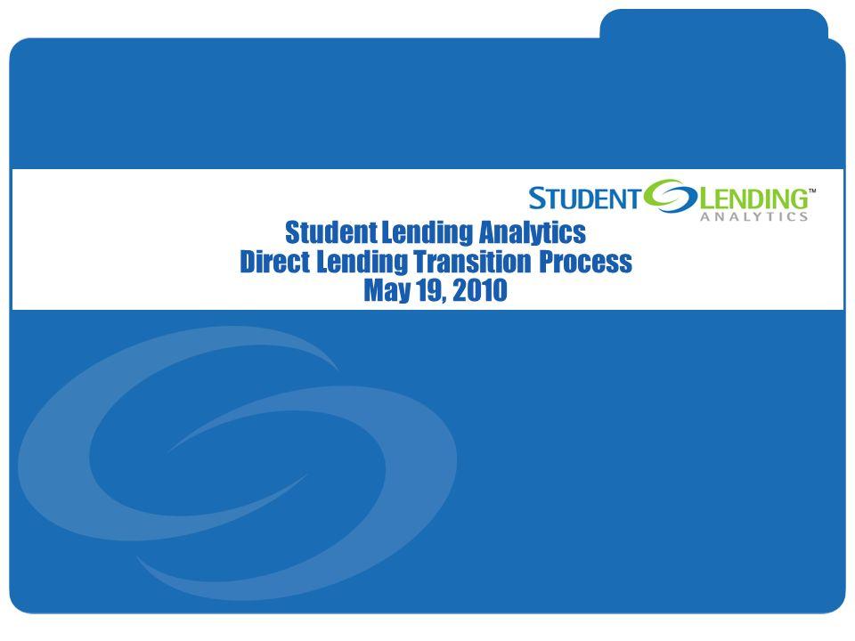 Slide 1© Student Lending Analytics, LLC Student Lending Analytics Direct Lending Transition Process May 19, 2010