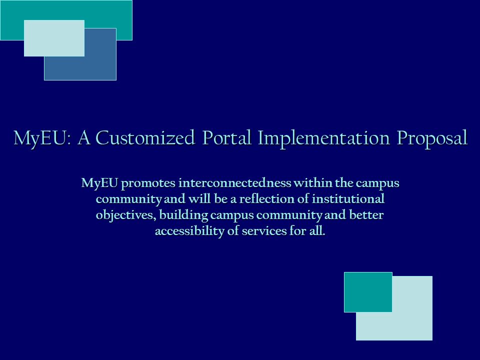 MyEU: A Customized Portal Implementation Proposal MyEU promotes interconnectedness within the campus community and will be a reflection of institutional objectives, building campus community and better accessibility of services for all.