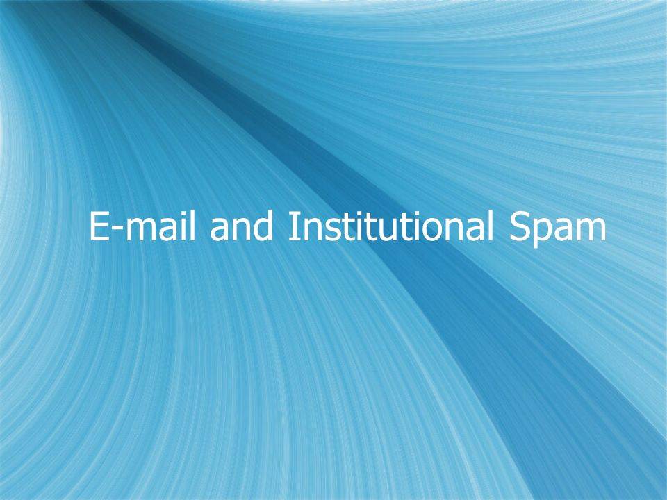 E-mail and Institutional Spam