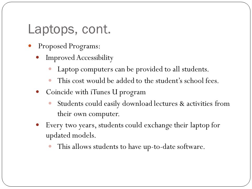Laptops, cont. Proposed Programs: Improved Accessibility Laptop computers can be provided to all students. This cost would be added to the students sc