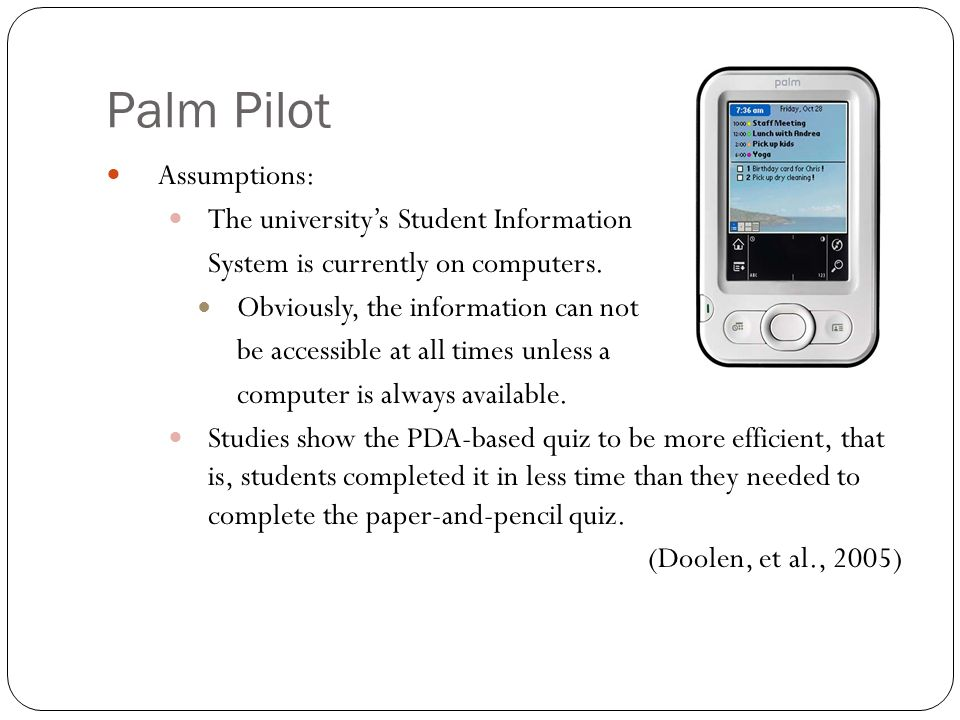 Palm Pilot Assumptions: The universitys Student Information System is currently on computers. Obviously, the information can not be accessible at all