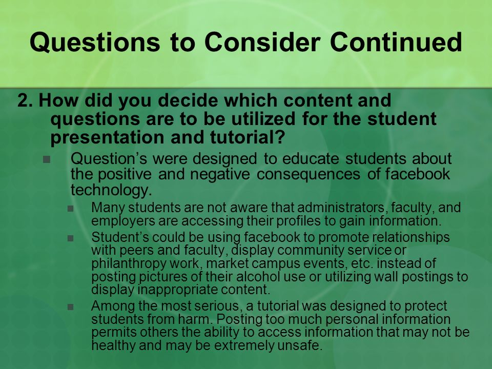Questions to Consider Continued 2. How did you decide which content and questions are to be utilized for the student presentation and tutorial? Questi