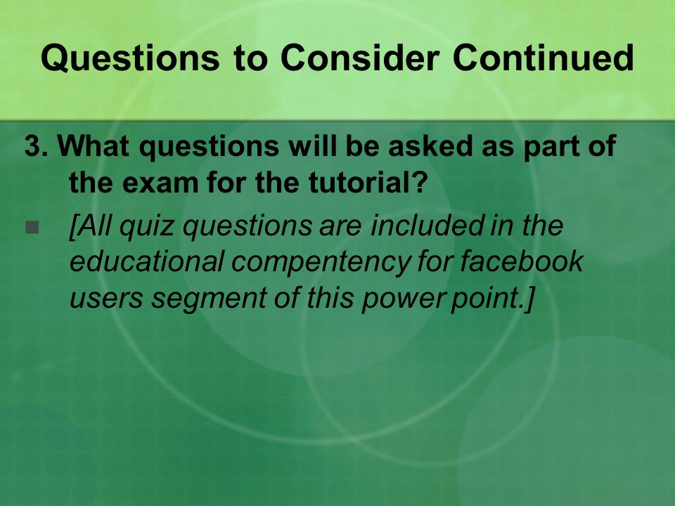Questions to Consider Continued 3.