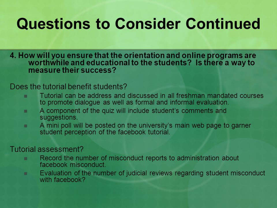 Questions to Consider Continued 4. How will you ensure that the orientation and online programs are worthwhile and educational to the students? Is the