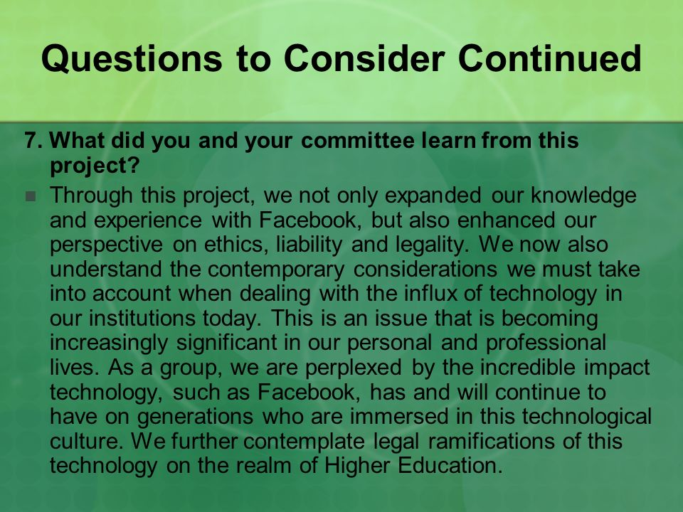 Questions to Consider Continued 7. What did you and your committee learn from this project? Through this project, we not only expanded our knowledge a