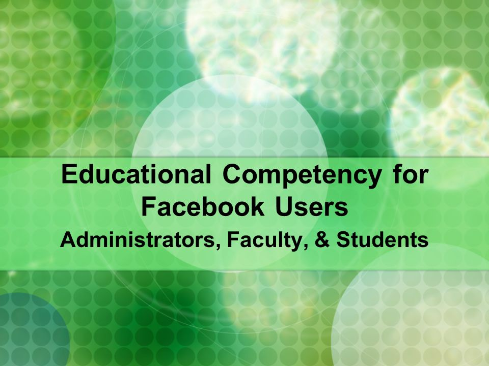 Educational Competency for Facebook Users Administrators, Faculty, & Students