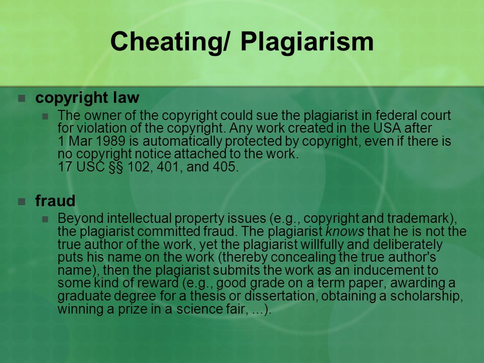 Cheating/ Plagiarism copyright law The owner of the copyright could sue the plagiarist in federal court for violation of the copyright. Any work creat