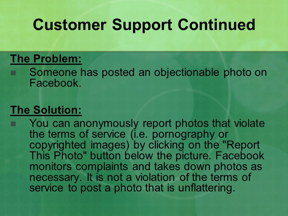 Customer Support Continued The Problem: Someone has posted an objectionable photo on Facebook.