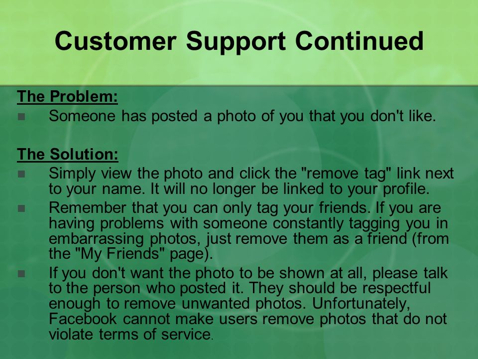 Customer Support Continued The Problem: Someone has posted a photo of you that you don t like.