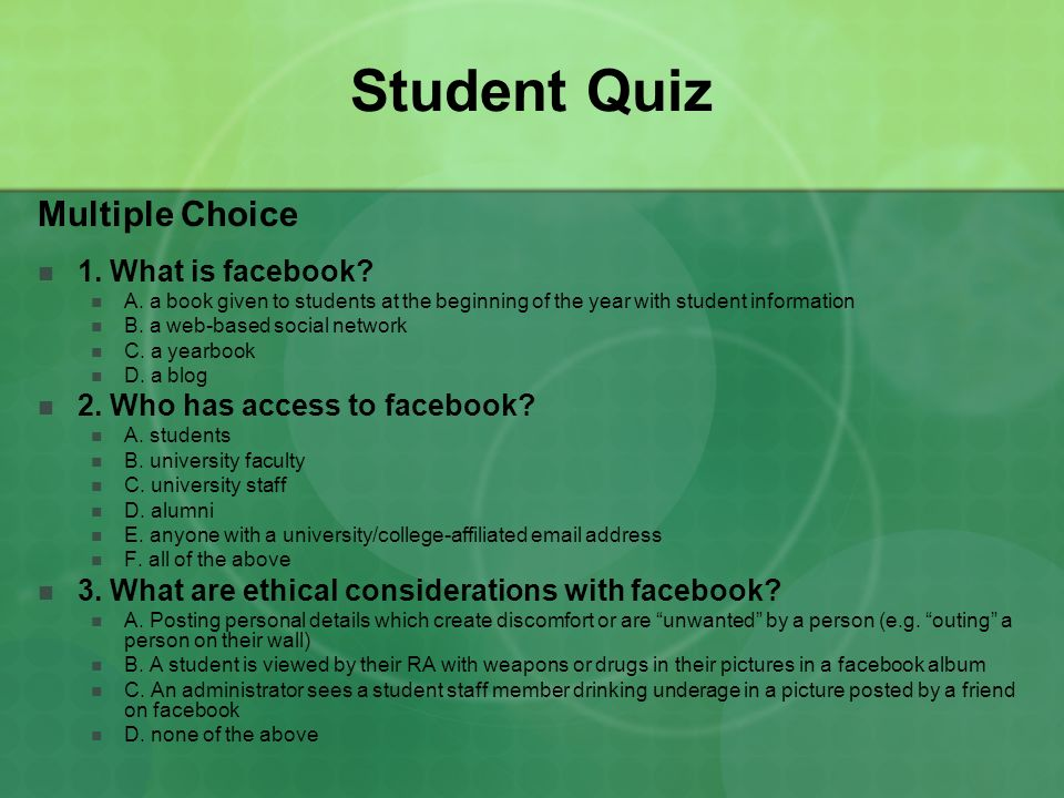 Student Quiz Multiple Choice 1. What is facebook? A. a book given to students at the beginning of the year with student information B. a web-based soc