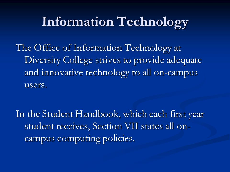 Information Technology The Office of Information Technology at Diversity College strives to provide adequate and innovative technology to all on-campu