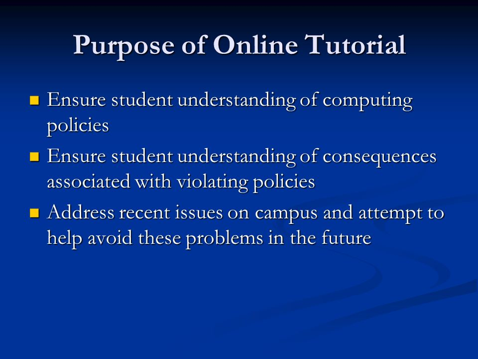 Purpose of Online Tutorial Ensure student understanding of computing policies Ensure student understanding of computing policies Ensure student unders
