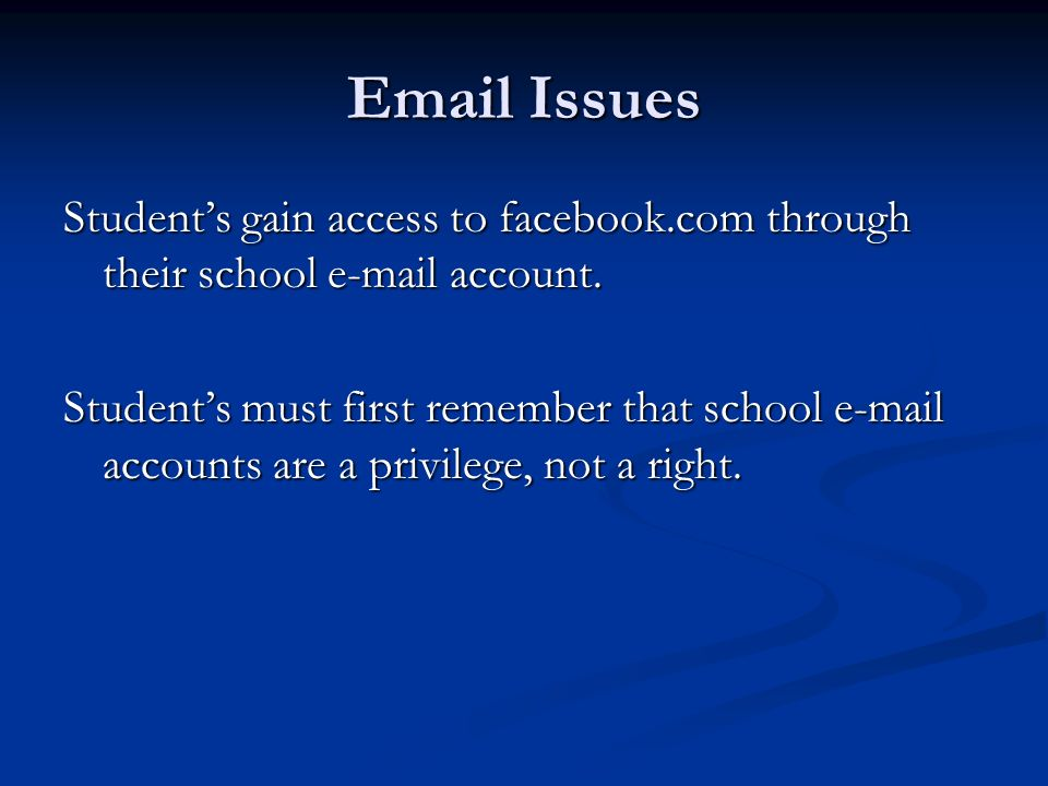Email Issues Students gain access to facebook.com through their school e-mail account. Students must first remember that school e-mail accounts are a