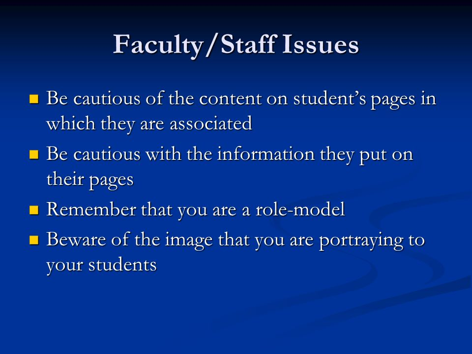 Faculty/Staff Issues Be cautious of the content on students pages in which they are associated Be cautious of the content on students pages in which t