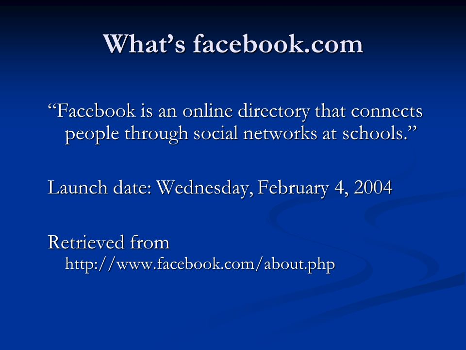 Whats facebook.com Facebook is an online directory that connects people through social networks at schools. Launch date: Wednesday, February 4, 2004 R