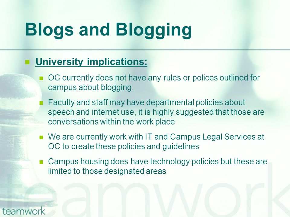 University implications: OC currently does not have any rules or polices outlined for campus about blogging. Faculty and staff may have departmental p