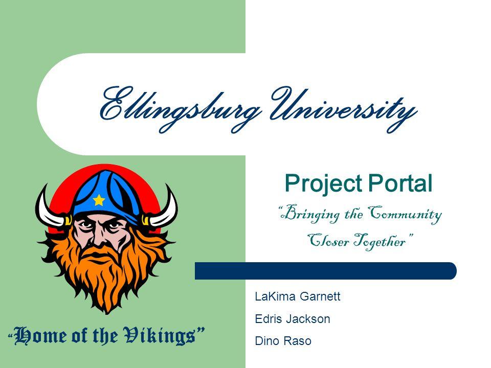 Ellingsburg University Project Portal Bringing the Community Closer Together Home of the Vikings LaKima Garnett Edris Jackson Dino Raso