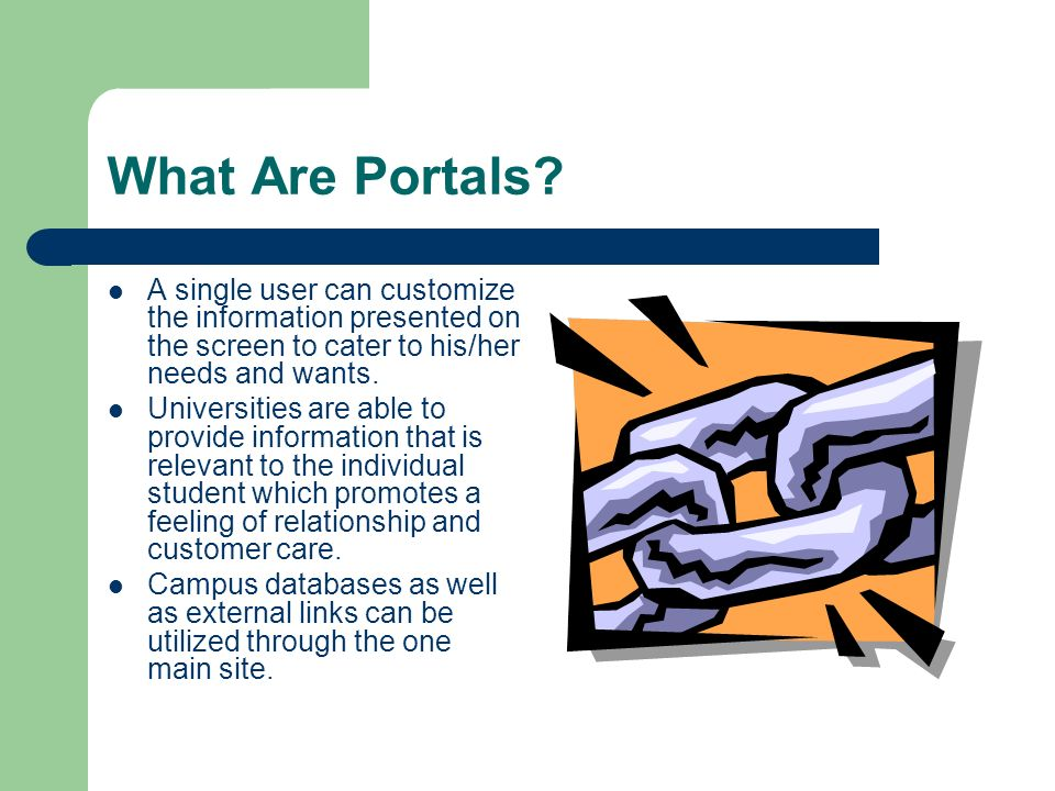 What Can Portals Do.Provide 24 hour access to the university community.