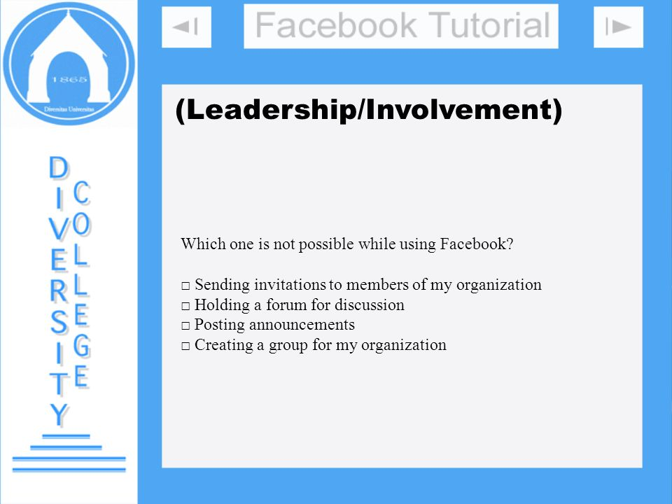 (Leadership/Involvement) Which one is not possible while using Facebook? Sending invitations to members of my organization Holding a forum for discuss