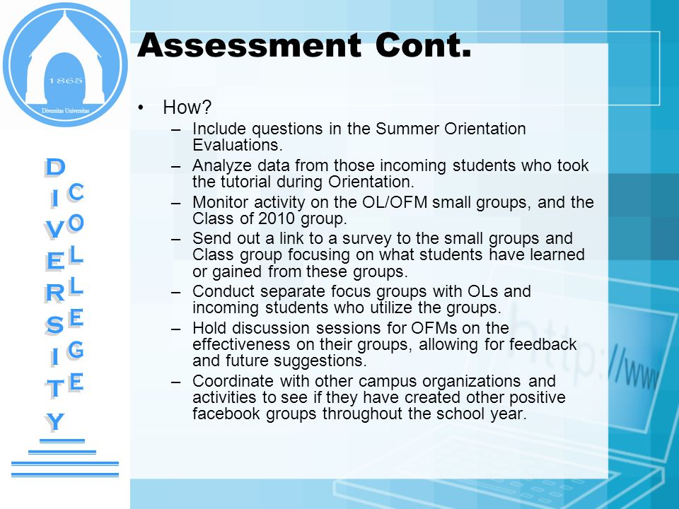 Assessment Cont. How? –Include questions in the Summer Orientation Evaluations. –Analyze data from those incoming students who took the tutorial durin