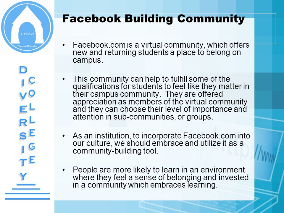 Facebook Building Community Facebook.com is a virtual community, which offers new and returning students a place to belong on campus. This community c