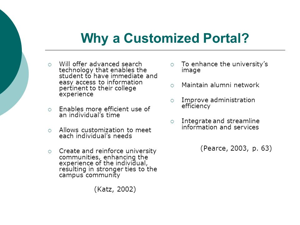 Portals at Smaller Institutions Challenges (Cont.): Small campuses may not have the staff to provide sophisticated applications and a dynamic web presence (Barratt, 2003, p.381).