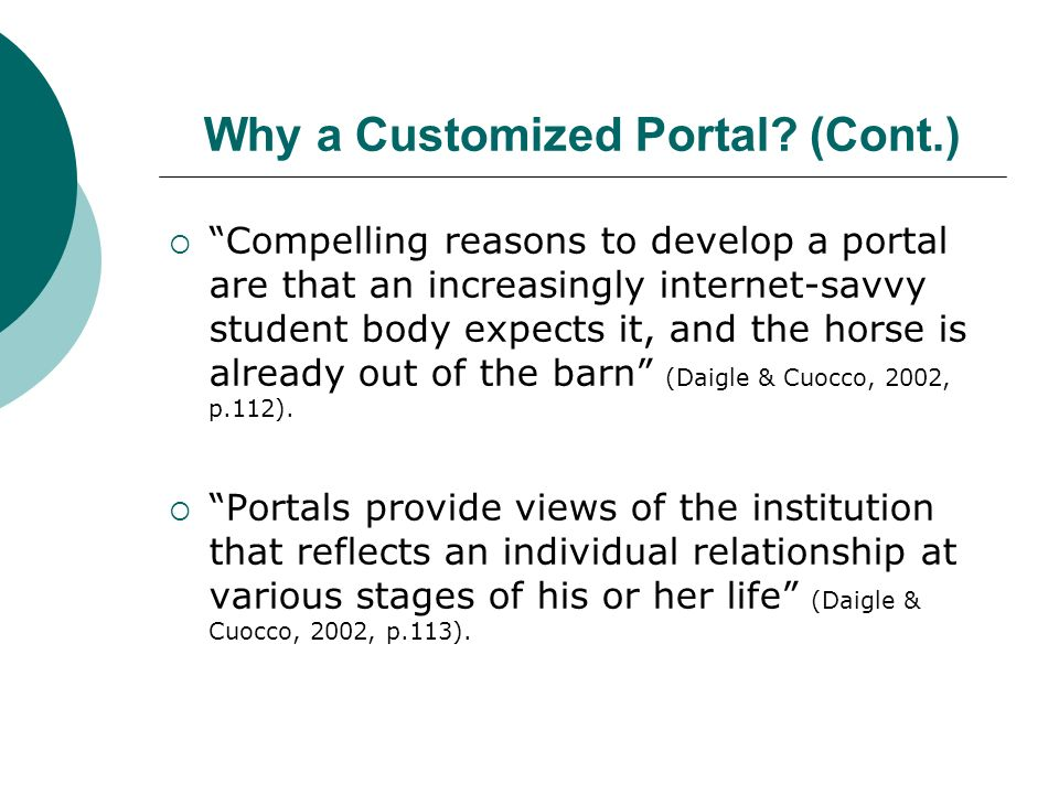 Portals at Smaller Institutions: Need to be smaller than those at large schools The community is smaller and so the portal should be smaller Foster a more personal learning environment Small schools already have the luxury of small class rooms, the ability to group work, and time and attention from faculty.