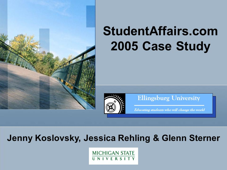 Ellingsburg University Educating students who will change the world StudentAffairs.com 2005 Case Study Jenny Koslovsky, Jessica Rehling & Glenn Sterner