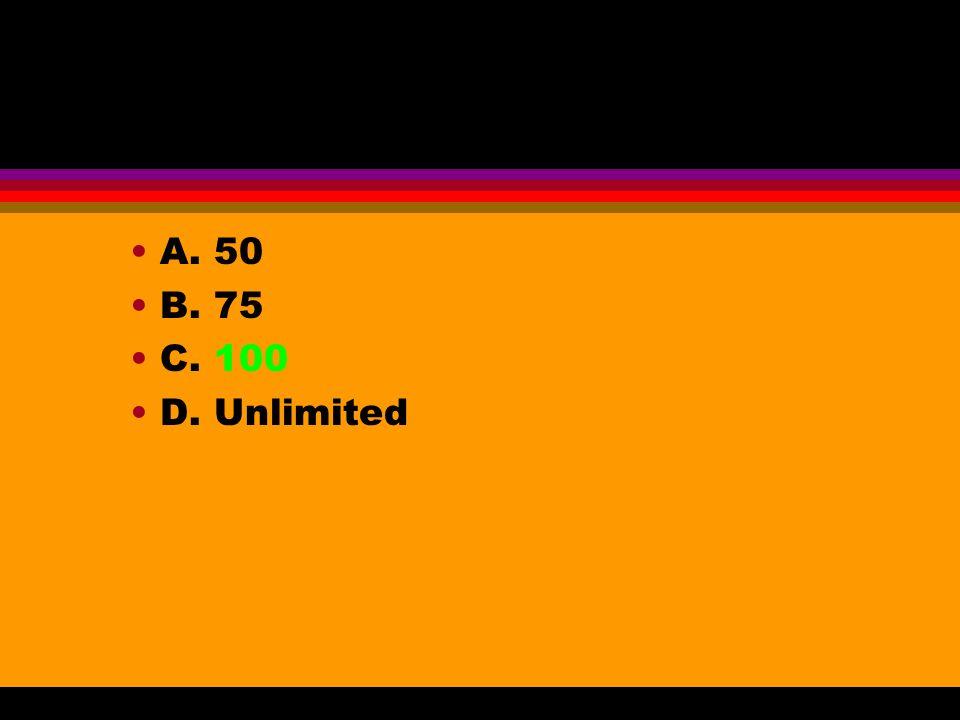 A. 50 B. 75 C. 100 D. Unlimited