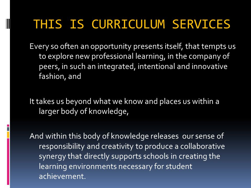 THIS IS CURRICULUM SERVICES Every so often an opportunity presents itself, that tempts us to explore new professional learning, in the company of peer