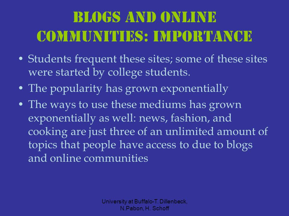 University at Buffalo-T. Dillenbeck, N.Pabon, H. Schoff Blogs and Online Communities: Importance Students frequent these sites; some of these sites we
