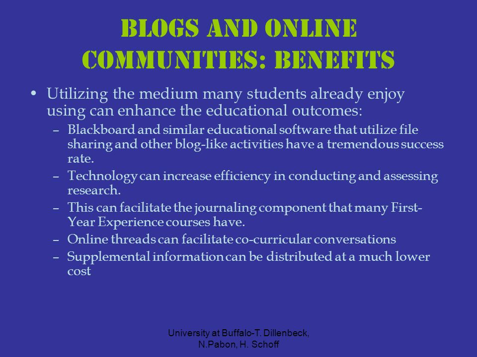 University at Buffalo-T. Dillenbeck, N.Pabon, H. Schoff Blogs and Online Communities: Benefits Utilizing the medium many students already enjoy using