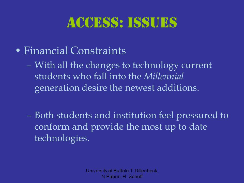 University at Buffalo-T. Dillenbeck, N.Pabon, H. Schoff ACCESS: issues Financial Constraints –With all the changes to technology current students who