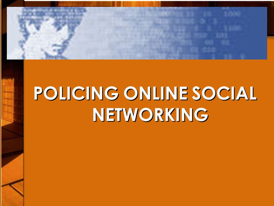 POLICING ONLINE SOCIAL NETWORKING