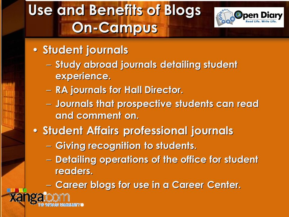Use and Benefits of Blogs On-Campus Student journals – Study abroad journals detailing student experience.